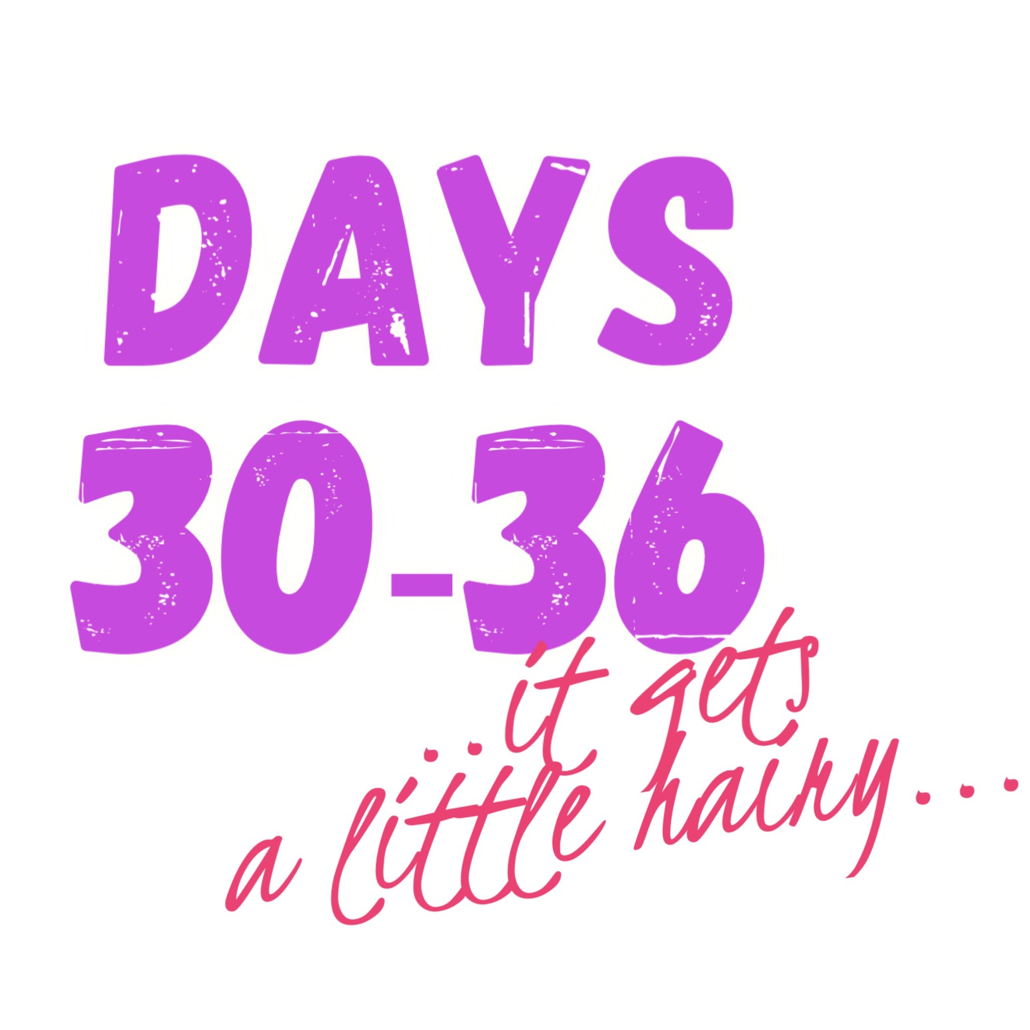 Days 30 to 36 (P2R2)