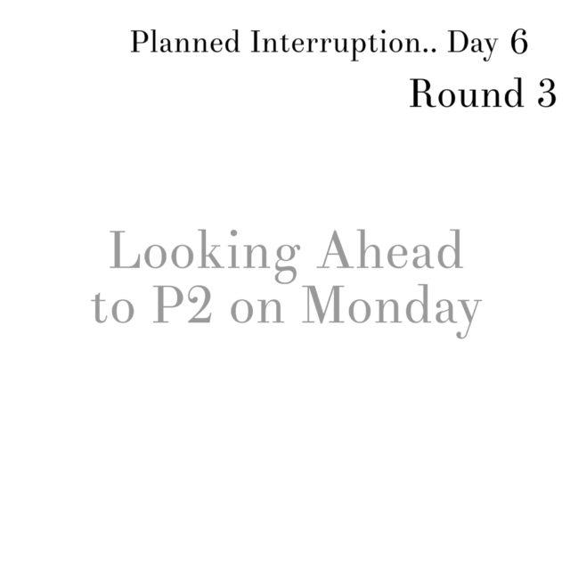 P3 PI Day 6  (Planned Interruption)